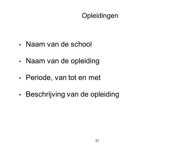 • Naam van de school • Naam van de opleiding • Periode, van tot en met • Beschrijving van de opleiding 21 Opleidingen
