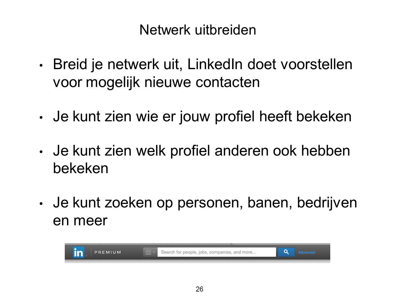 26 • Breid je netwerk uit, LinkedIn doet voorstellen voor mogelijk nieuwe contacten • Je kunt zien wie er jouw profiel heeft bekeken • Je kunt zien we