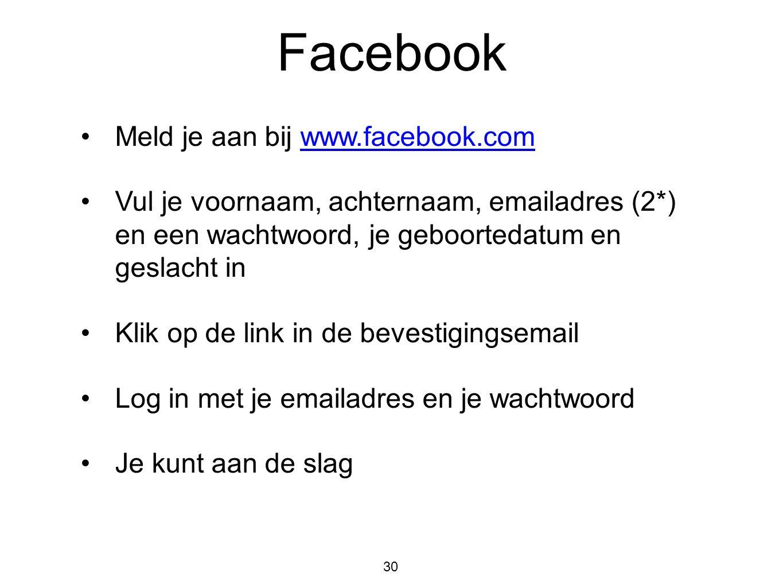 Facebook 30 •Meld je aan bij www.facebook.comwww.facebook.com •Vul je voornaam, achternaam, emailadres (2*) en een wachtwoord, je geboortedatum en ges