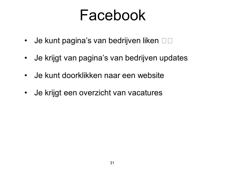 Facebook 31 •Je kunt pagina's van bedrijven liken •Je krijgt van pagina's van bedrijven updates •Je kunt doorklikken naar een website •Je krijgt een o