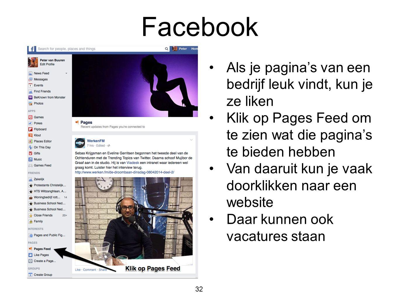 Facebook 32 •Als je pagina's van een bedrijf leuk vindt, kun je ze liken •Klik op Pages Feed om te zien wat die pagina's te bieden hebben •Van daaruit
