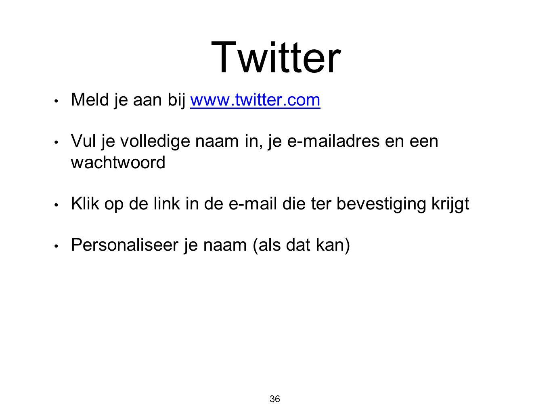 Twitter • Meld je aan bij www.twitter.comwww.twitter.com • Vul je volledige naam in, je e-mailadres en een wachtwoord • Klik op de link in de e-mail d