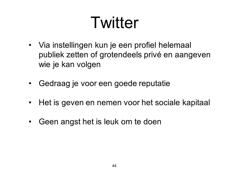Twitter 44 •Via instellingen kun je een profiel helemaal publiek zetten of grotendeels privé en aangeven wie je kan volgen •Gedraag je voor een goede