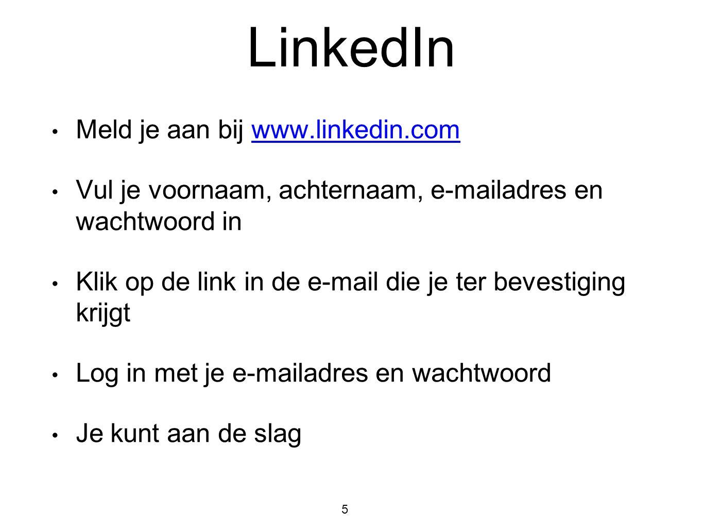 • Meld je aan bij www.linkedin.comwww.linkedin.com • Vul je voornaam, achternaam, e-mailadres en wachtwoord in • Klik op de link in de e-mail die je t