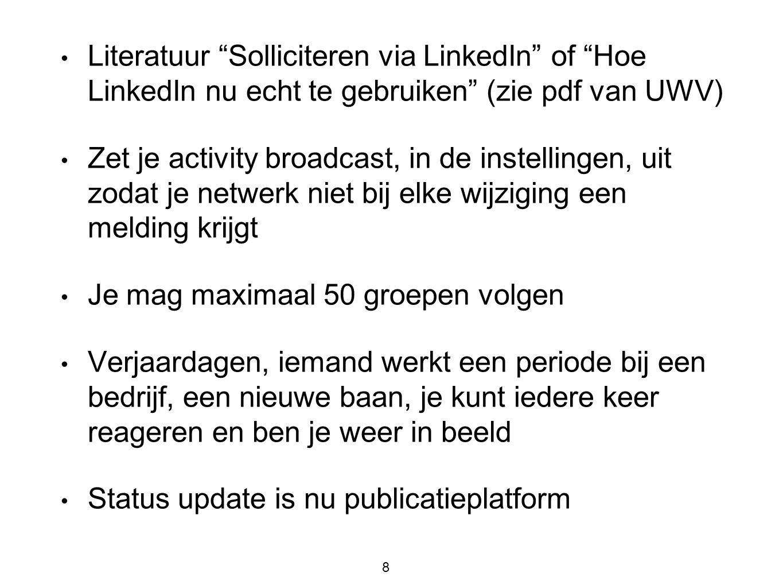 """• Literatuur """"Solliciteren via LinkedIn"""" of """"Hoe LinkedIn nu echt te gebruiken"""" (zie pdf van UWV) • Zet je activity broadcast, in de instellingen, uit"""