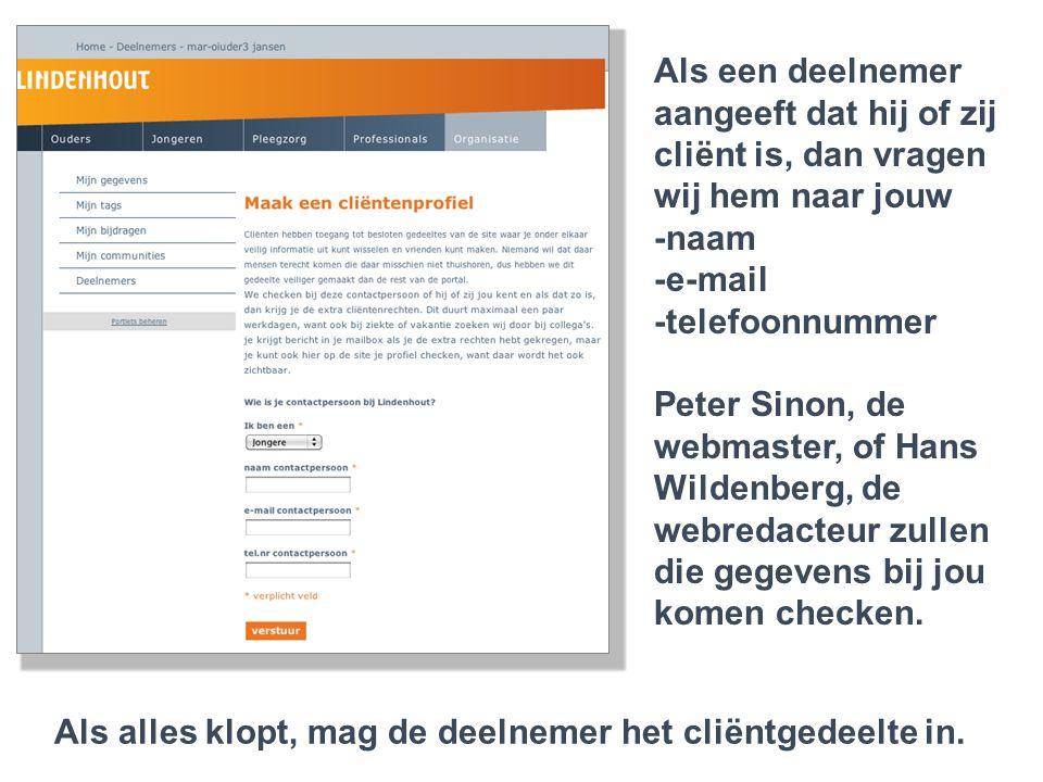 Lindenhout 2.0..een jongere die cliënt is Als een deelnemer aangeeft dat hij of zij cliënt is, dan vragen wij hem naar jouw -naam -e-mail -telefoonnum