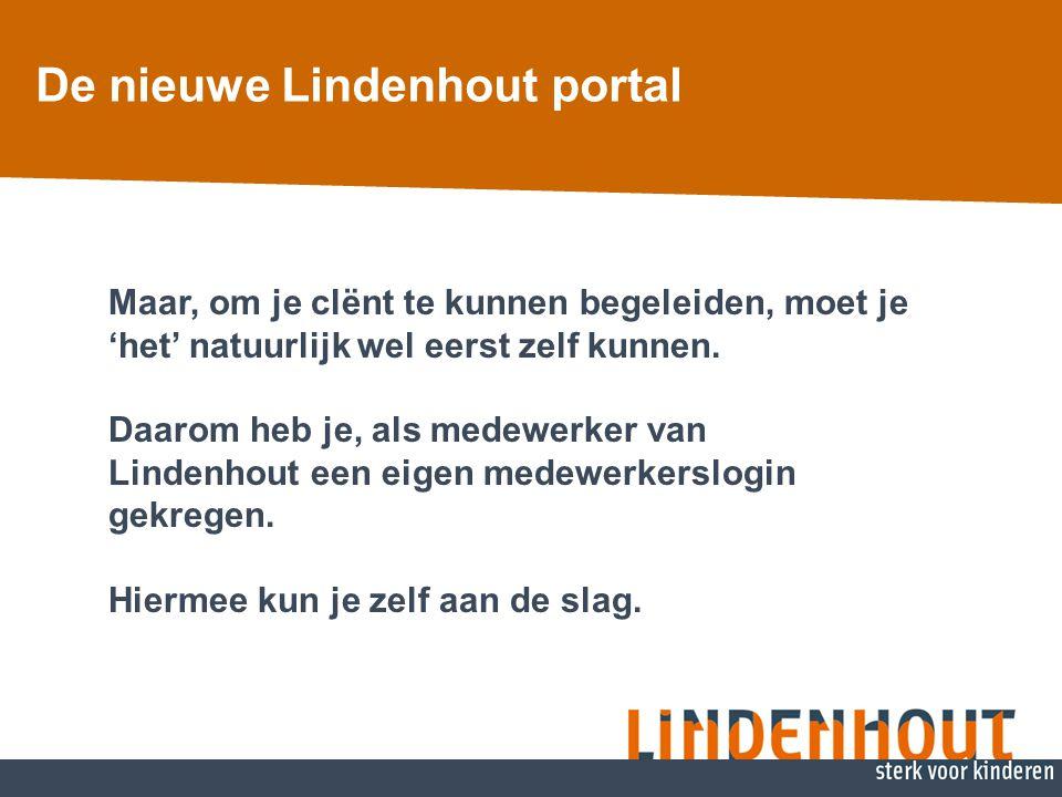 De nieuwe Lindenhout portal Maar, om je clënt te kunnen begeleiden, moet je 'het' natuurlijk wel eerst zelf kunnen. Daarom heb je, als medewerker van
