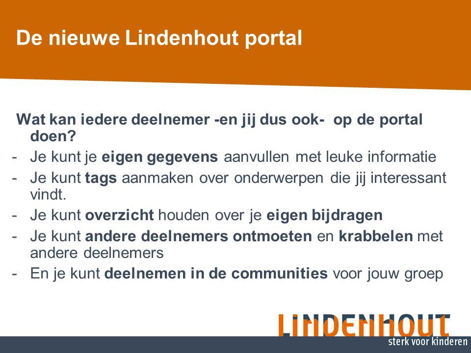 De nieuwe Lindenhout portal Wat kan iedere deelnemer -en jij dus ook- op de portal doen? -Je kunt je eigen gegevens aanvullen met leuke informatie -Je