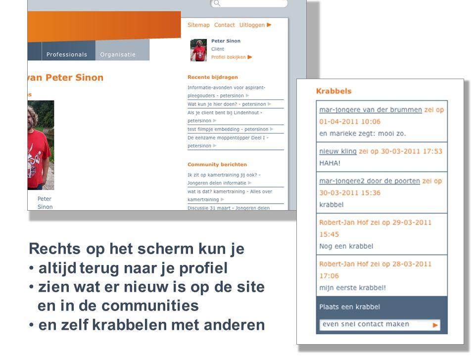 Rechts op het scherm kun je • altijd terug naar je profiel • zien wat er nieuw is op de site en in de communities • en zelf krabbelen met anderen