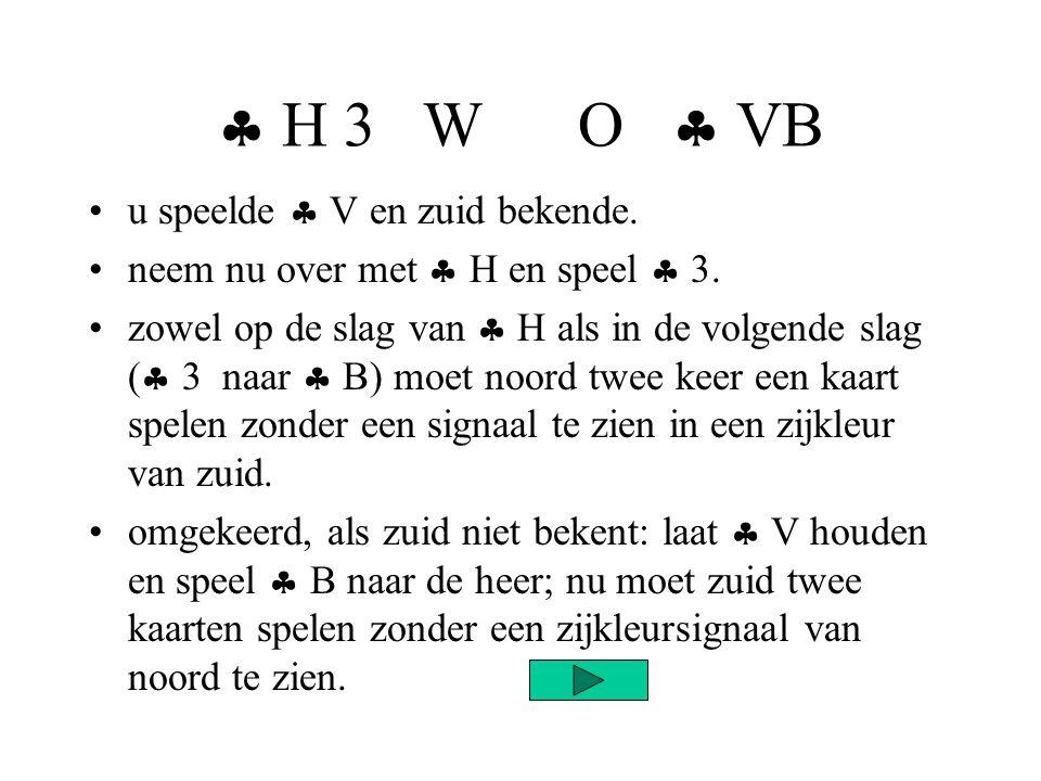  H 3 W O  VB •u speelde  V en zuid bekende.•neem nu over met  H en speel  3.