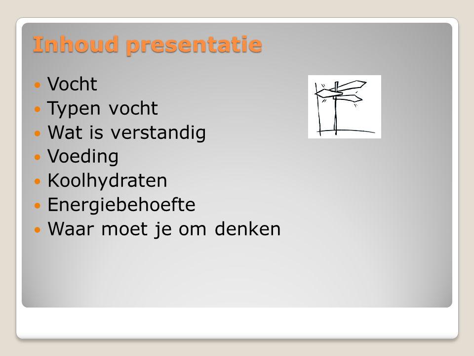 Inhoud presentatie  Vocht  Typen vocht  Wat is verstandig  Voeding  Koolhydraten  Energiebehoefte  Waar moet je om denken