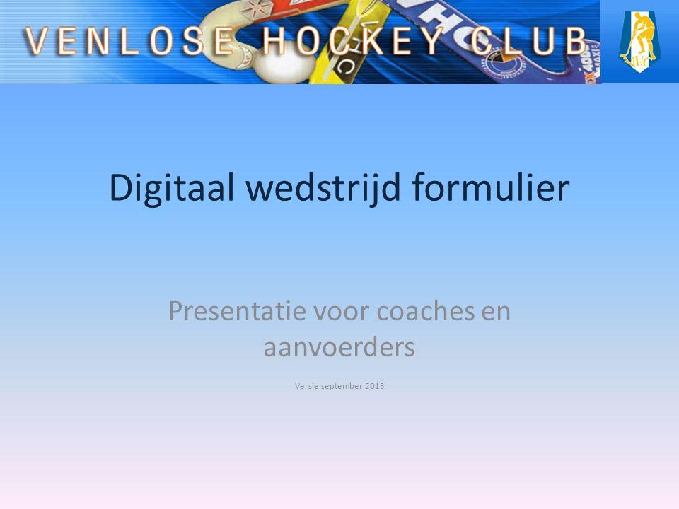 Digitaal wedstrijd formulier Presentatie voor coaches en aanvoerders Versie september 2013