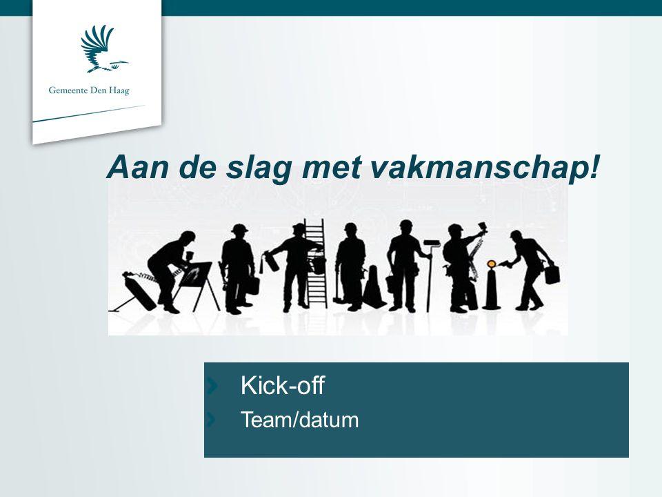 Aan de slag met vakmanschap! Kick-offTeam/datum
