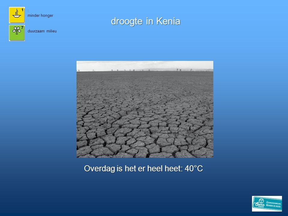 : minder honger droogte in Kenia duurzaam milieu Overdag is het er heel heet: 40°C