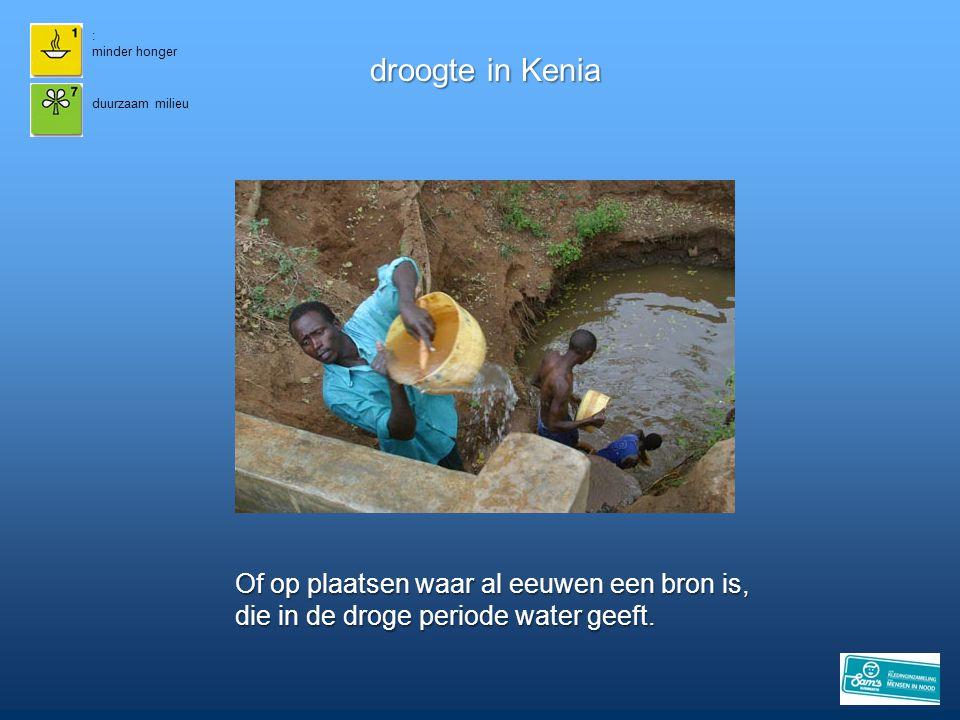 : minder honger droogte in Kenia duurzaam milieu Of op plaatsen waar al eeuwen een bron is, die in de droge periode water geeft.