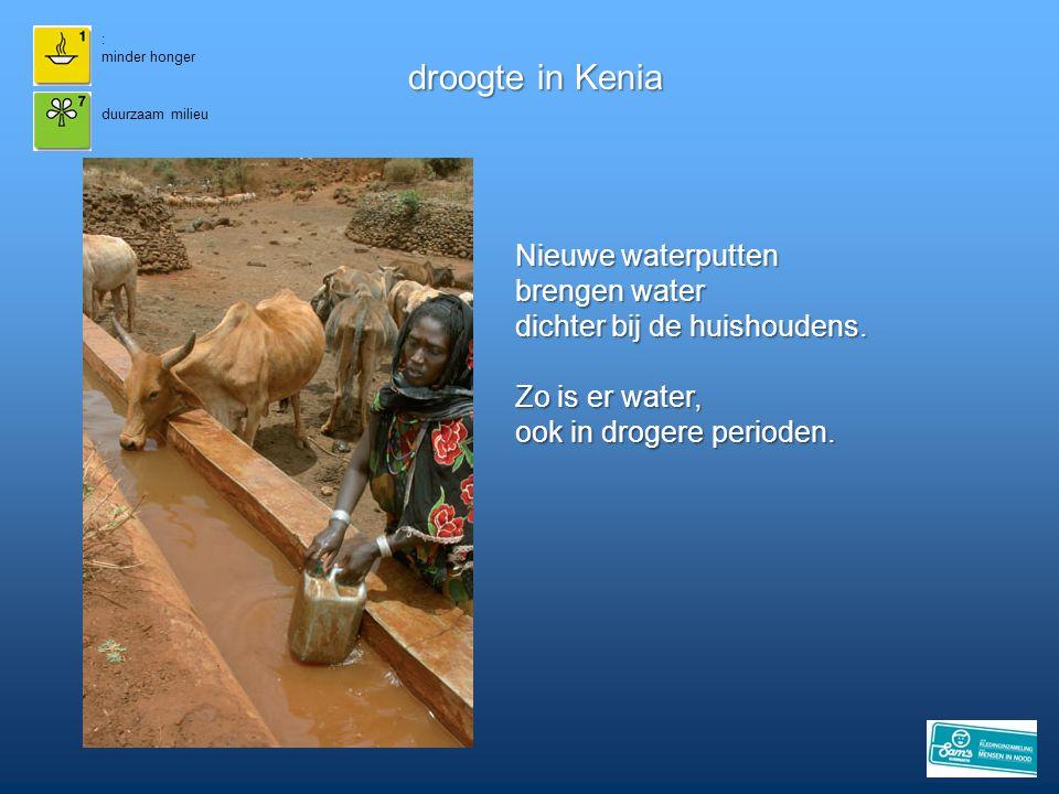 : minder honger droogte in Kenia duurzaam milieu Nieuwe waterputten brengen water dichter bij de huishoudens. Zo is er water, ook in drogere perioden.
