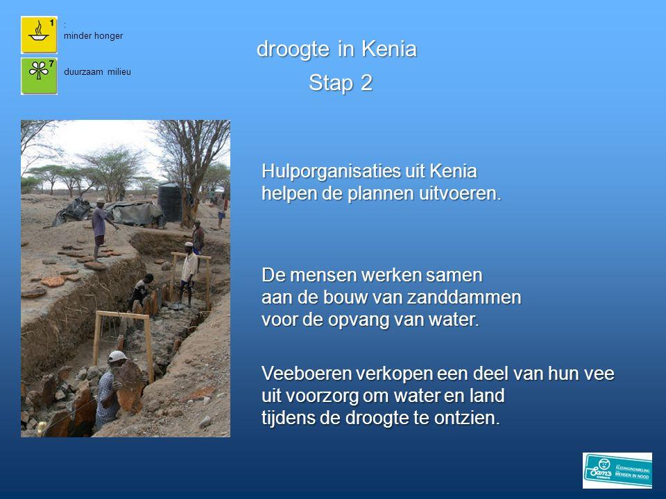 : minder honger droogte in Kenia duurzaam milieu De mensen werken samen aan de bouw van zanddammen voor de opvang van water. Stap 2 Veeboeren verkopen