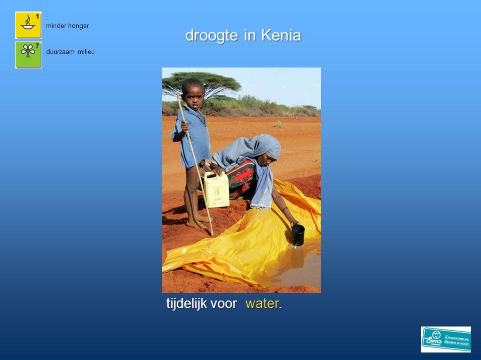 : minder honger droogte in Kenia duurzaam milieu tijdelijk voor Nu is er in Kenia al heel lang geen regen gevallen. Noodhulp zorgt via een distributie