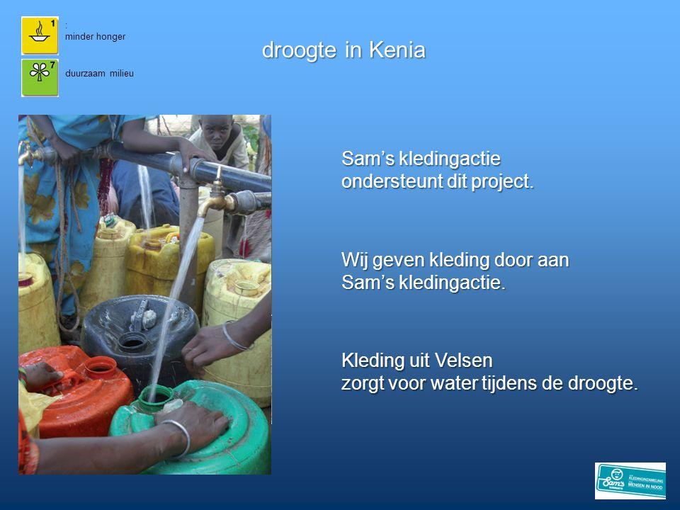 : minder honger droogte in Kenia duurzaam milieu Kleding uit Velsen zorgt voor water tijdens de droogte. Sam's kledingactie ondersteunt dit project. W