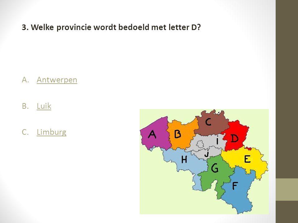 3. Welke provincie wordt bedoeld met letter D? A.AntwerpenAntwerpen B.LuikLuik C.LimburgLimburg
