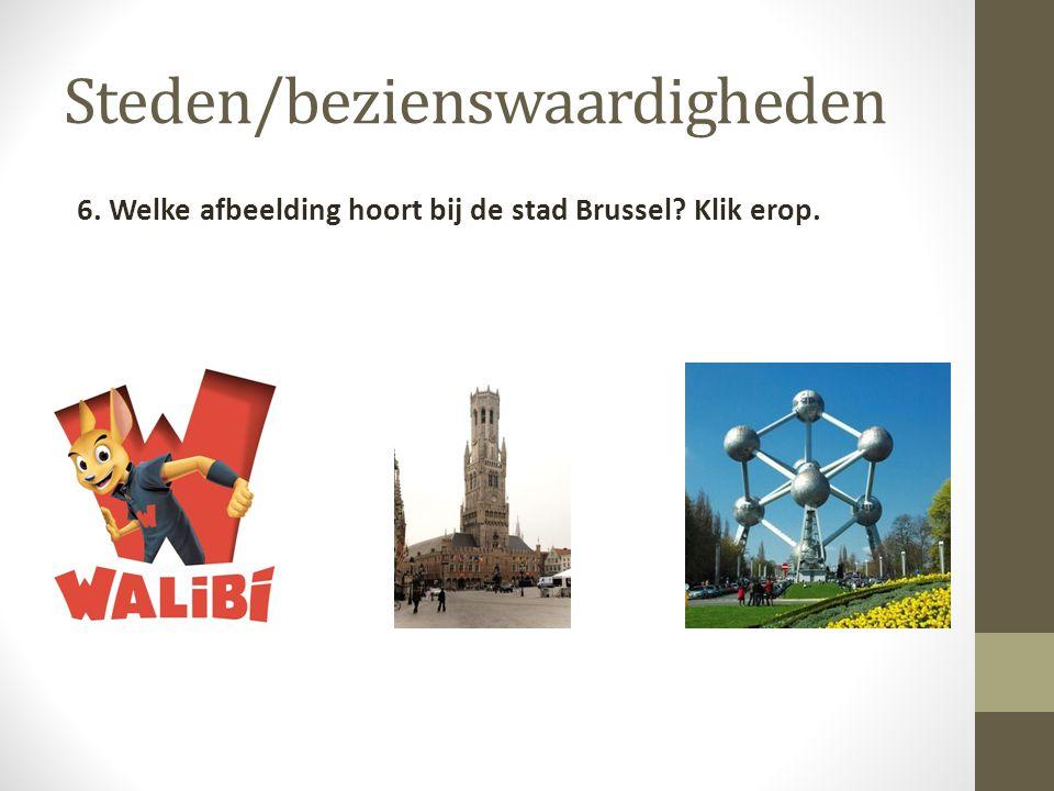 Steden/bezienswaardigheden 6. Welke afbeelding hoort bij de stad Brussel? Klik erop.