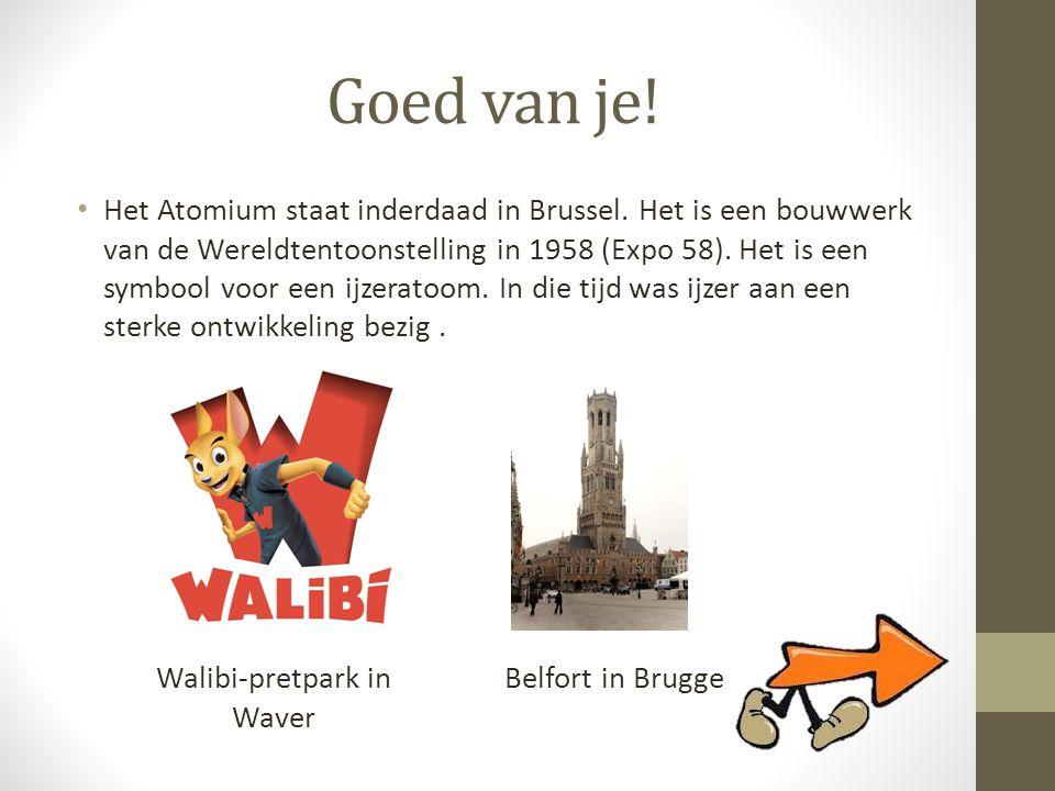 Goed van je! • Het Atomium staat inderdaad in Brussel. Het is een bouwwerk van de Wereldtentoonstelling in 1958 (Expo 58). Het is een symbool voor een