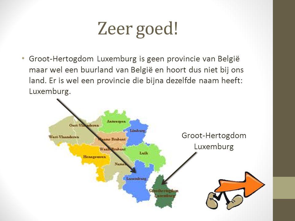 Zeer goed! • Groot-Hertogdom Luxemburg is geen provincie van België maar wel een buurland van België en hoort dus niet bij ons land. Er is wel een pro