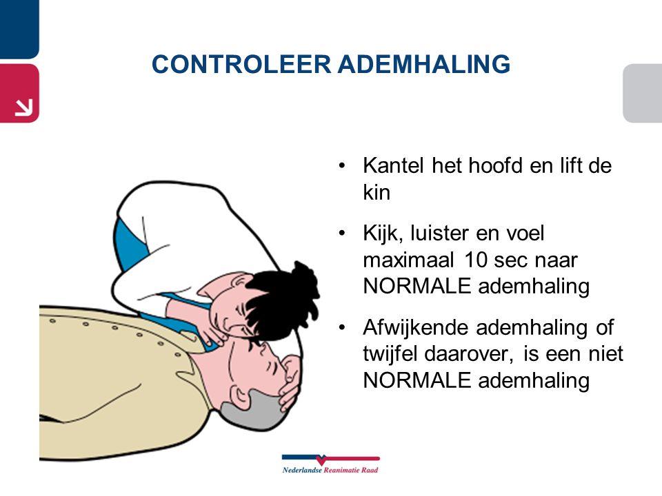 •Kantel het hoofd en lift de kin •Kijk, luister en voel maximaal 10 sec naar NORMALE ademhaling •Afwijkende ademhaling of twijfel daarover, is een nie