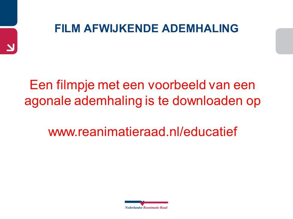 Een filmpje met een voorbeeld van een agonale ademhaling is te downloaden op www.reanimatieraad.nl/educatief FILM AFWIJKENDE ADEMHALING