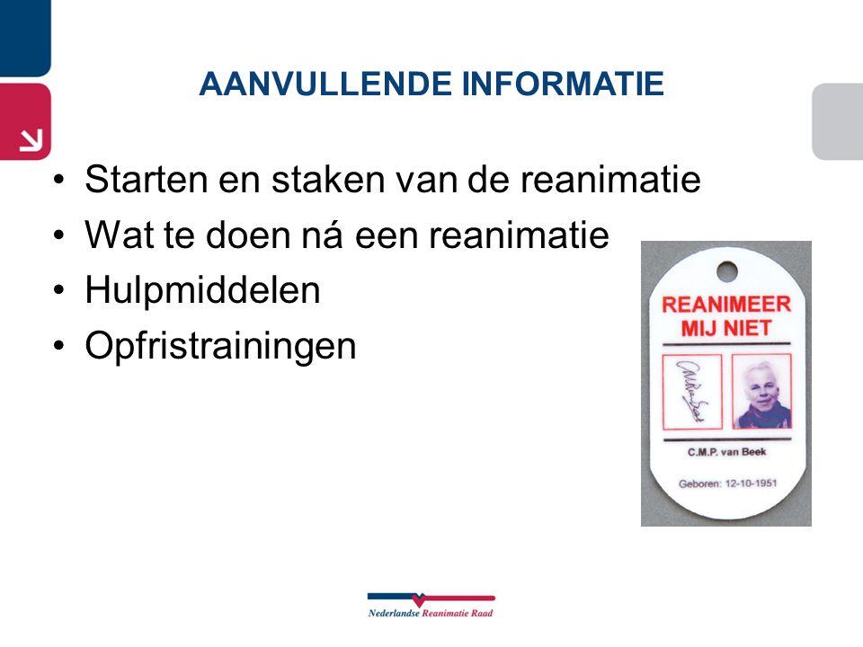 AANVULLENDE INFORMATIE •Starten en staken van de reanimatie •Wat te doen ná een reanimatie •Hulpmiddelen •Opfristrainingen