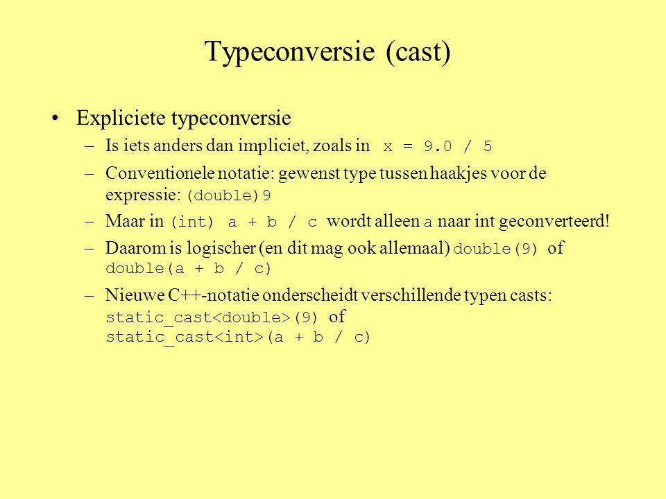 Typeconversie (cast) •Expliciete typeconversie –Is iets anders dan impliciet, zoals in x = 9.0 / 5 –Conventionele notatie: gewenst type tussen haakjes voor de expressie: (double)9 –Maar in (int) a + b / c wordt alleen a naar int geconverteerd.