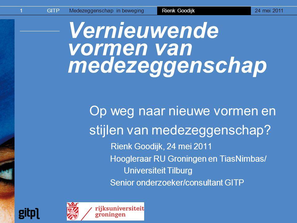 GITPMedezeggenschap in beweging Rienk Goodijk 24 mei 20111 Vernieuwende vormen van medezeggenschap Op weg naar nieuwe vormen en stijlen van medezeggen