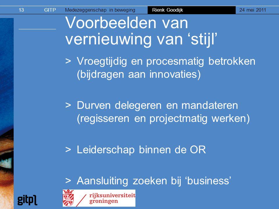 GITPMedezeggenschap in beweging Rienk Goodijk 24 mei 201113 Voorbeelden van vernieuwing van 'stijl' >Vroegtijdig en procesmatig betrokken (bijdragen a