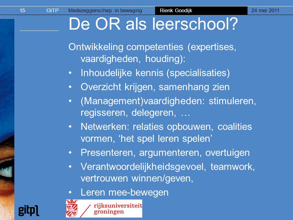 GITPMedezeggenschap in beweging Rienk Goodijk 24 mei 201115 De OR als leerschool? Ontwikkeling competenties (expertises, vaardigheden, houding): •Inho