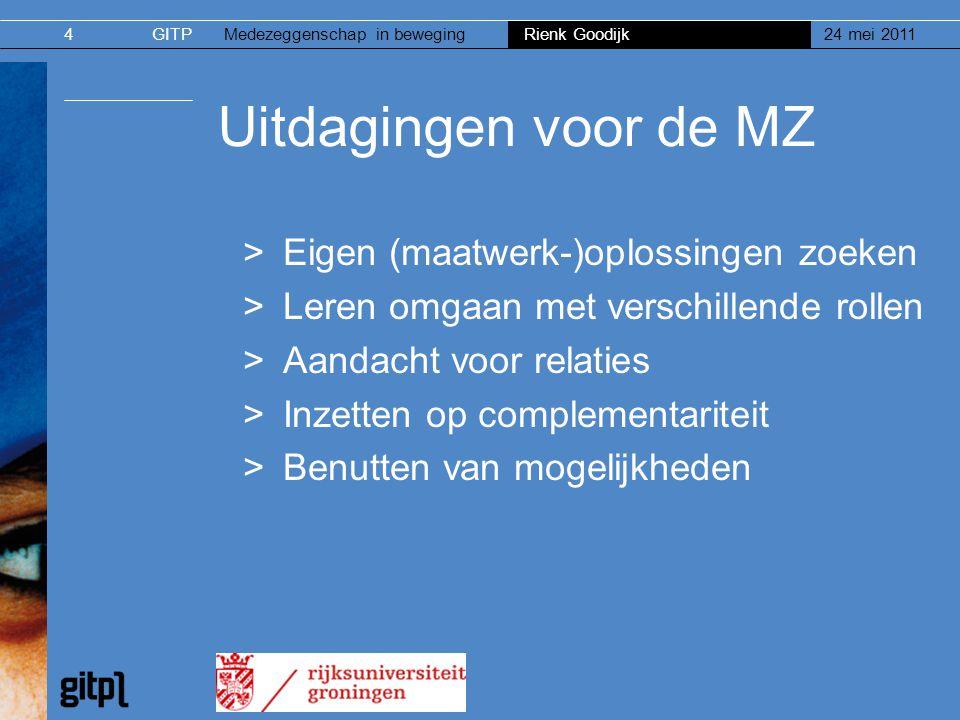 GITPMedezeggenschap in beweging Rienk Goodijk 24 mei 20114 Uitdagingen voor de MZ >Eigen (maatwerk-)oplossingen zoeken >Leren omgaan met verschillende