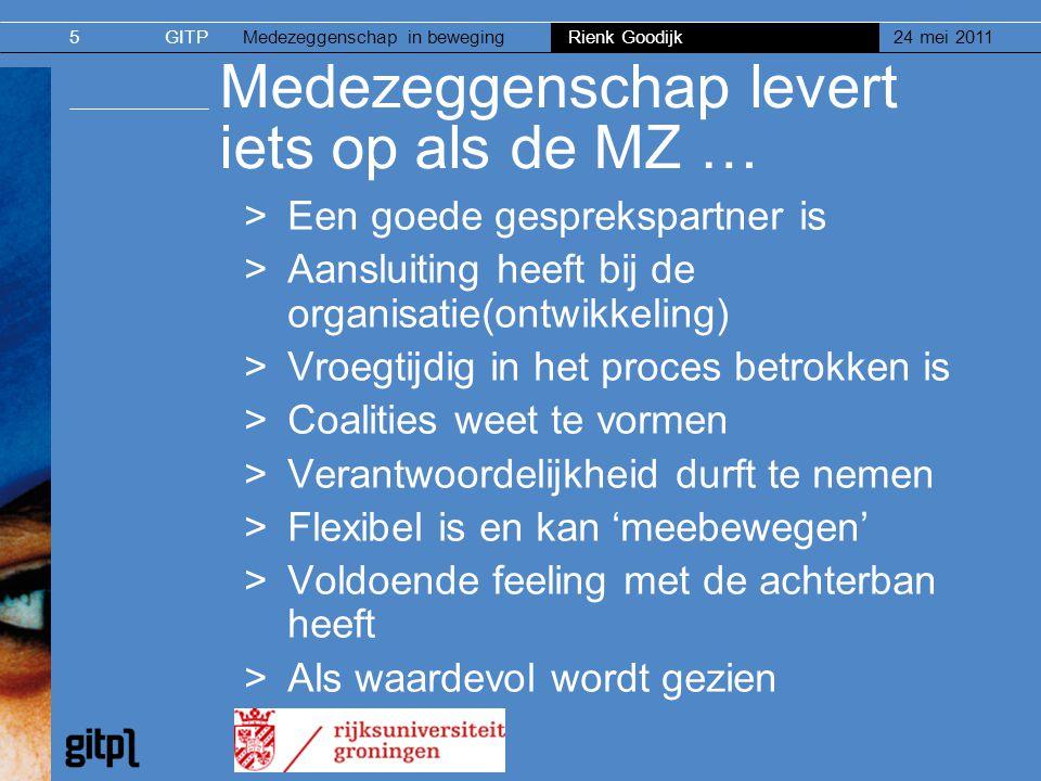 GITPMedezeggenschap in beweging Rienk Goodijk 24 mei 20115 Medezeggenschap levert iets op als de MZ … >Een goede gesprekspartner is >Aansluiting heeft