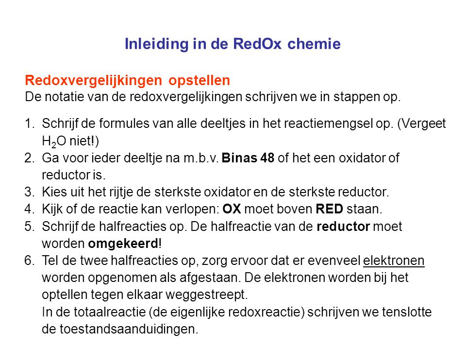 Inleiding in de RedOx chemie Voor extra uitleg en oefenstof zie onderstaande links: Redox chemie: begrippen, uitleg en opgaven Wetenschapsforum: vragen stellen over redox chemie