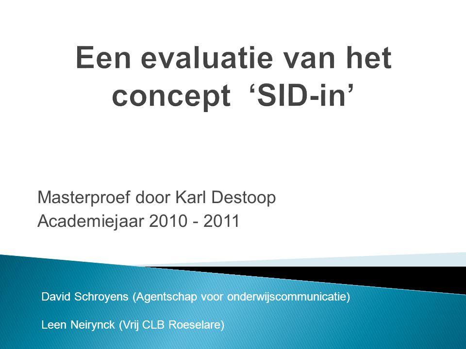 Masterproef door Karl Destoop Academiejaar 2010 - 2011 David Schroyens (Agentschap voor onderwijscommunicatie) Leen Neirynck (Vrij CLB Roeselare)