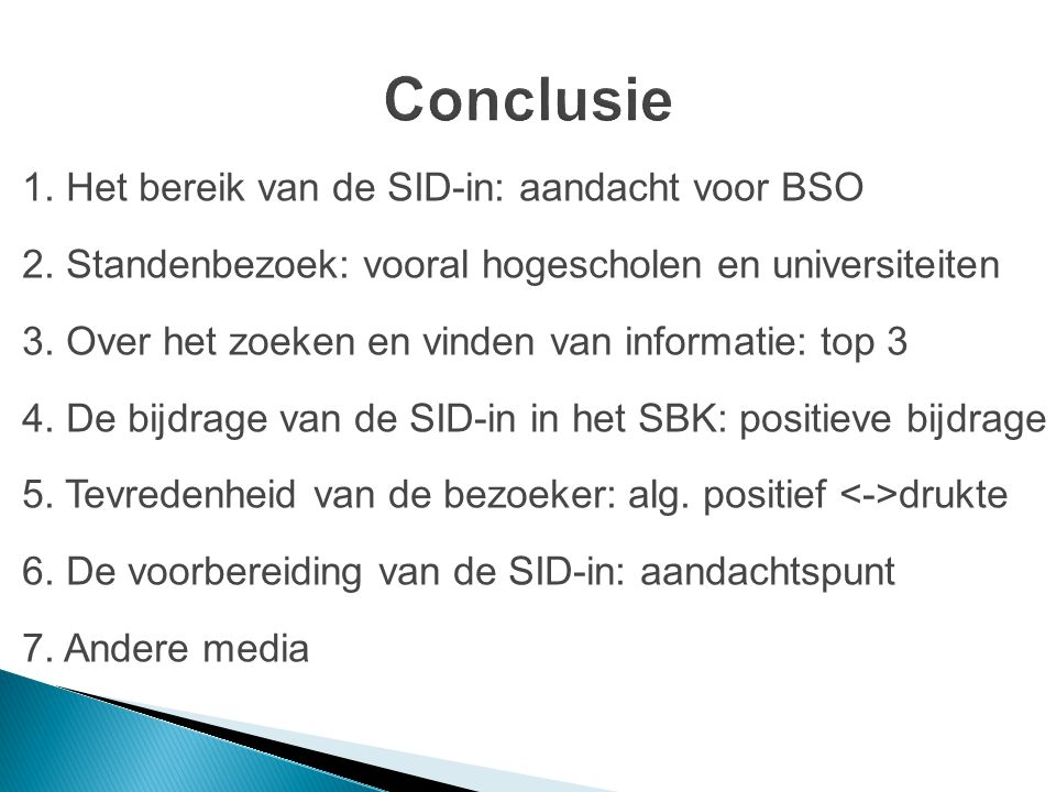 1. Het bereik van de SID-in: aandacht voor BSO 2. Standenbezoek: vooral hogescholen en universiteiten 3. Over het zoeken en vinden van informatie: top