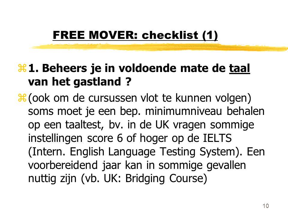 10 FREE MOVER: checklist (1) z1. Beheers je in voldoende mate de taal van het gastland ? z(ook om de cursussen vlot te kunnen volgen) soms moet je een