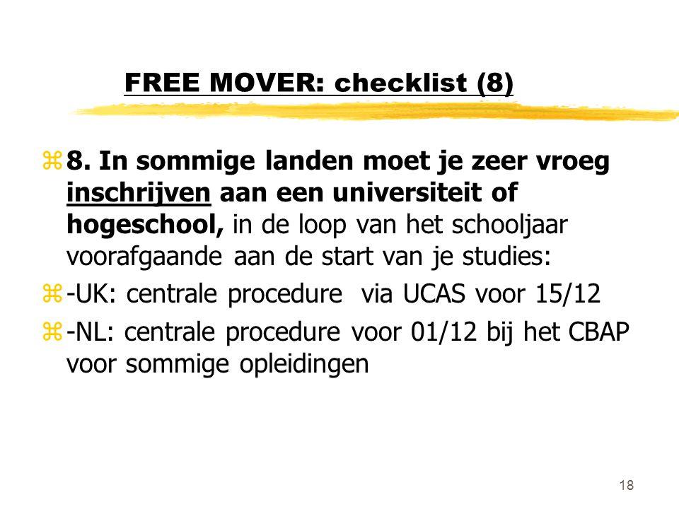 18 FREE MOVER: checklist (8) z8. In sommige landen moet je zeer vroeg inschrijven aan een universiteit of hogeschool, in de loop van het schooljaar vo