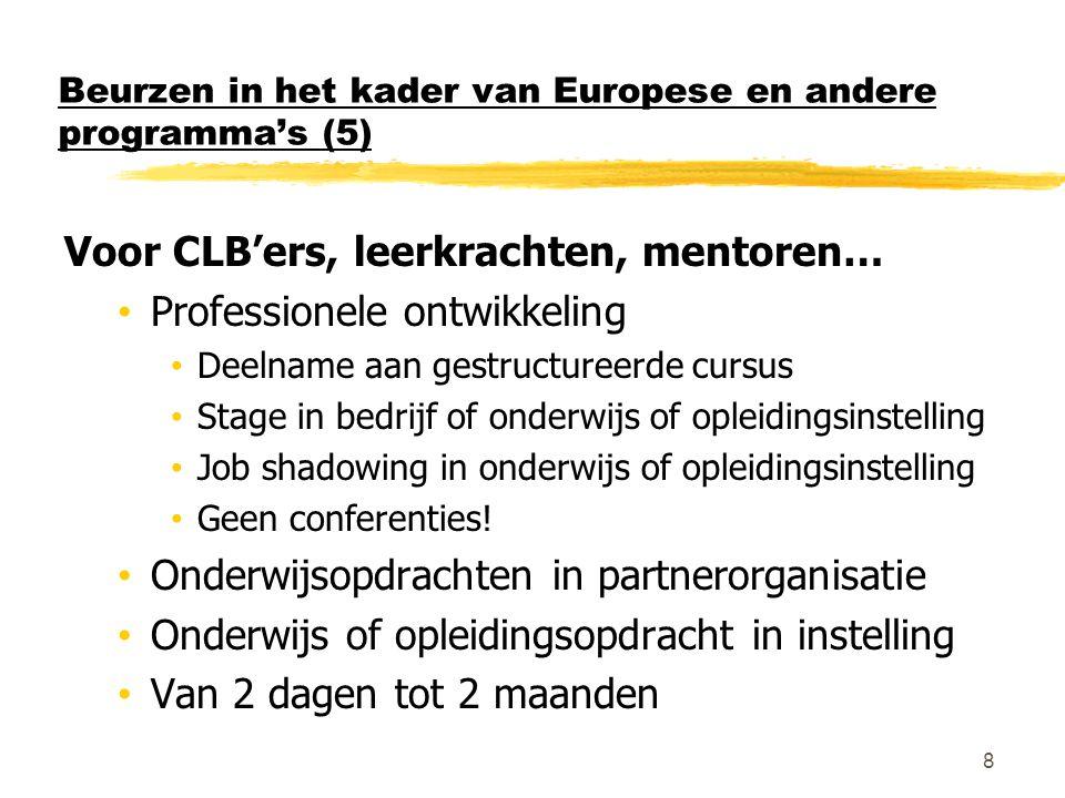 Beurzen in het kader van Europese en andere programma's (5) Voor CLB'ers, leerkrachten, mentoren… • Professionele ontwikkeling • Deelname aan gestruct