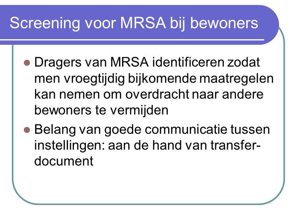 Screening voor MRSA bij bewoners  Dragers van MRSA identificeren zodat men vroegtijdig bijkomende maatregelen kan nemen om overdracht naar andere bew