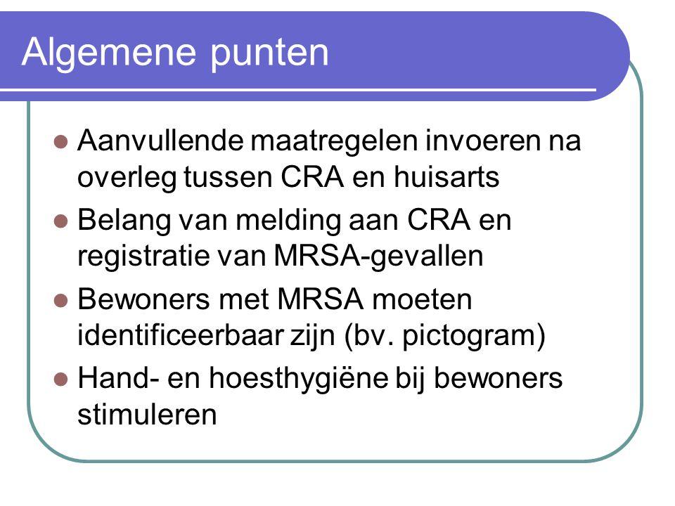 Algemene punten  Aanvullende maatregelen invoeren na overleg tussen CRA en huisarts  Belang van melding aan CRA en registratie van MRSA-gevallen  B
