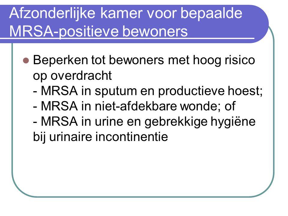 Afzonderlijke kamer voor bepaalde MRSA-positieve bewoners  Beperken tot bewoners met hoog risico op overdracht - MRSA in sputum en productieve hoest;