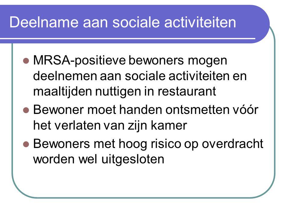 Deelname aan sociale activiteiten  MRSA-positieve bewoners mogen deelnemen aan sociale activiteiten en maaltijden nuttigen in restaurant  Bewoner mo