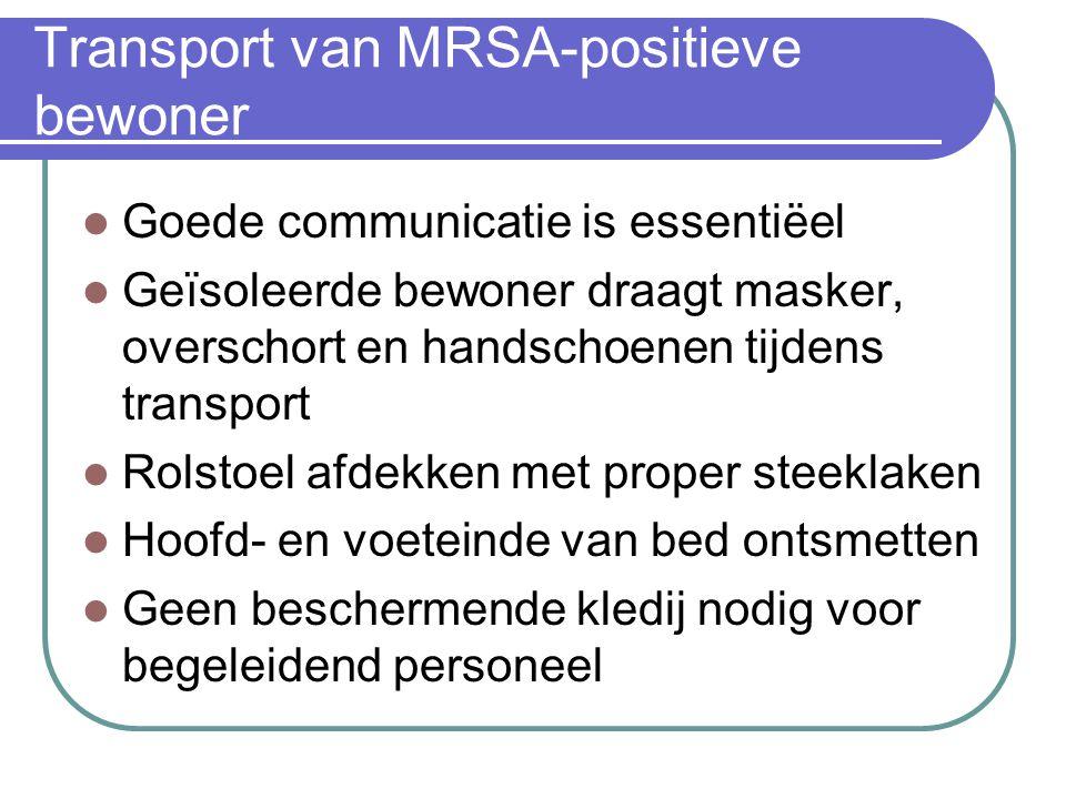 Transport van MRSA-positieve bewoner  Goede communicatie is essentiëel  Geïsoleerde bewoner draagt masker, overschort en handschoenen tijdens transp