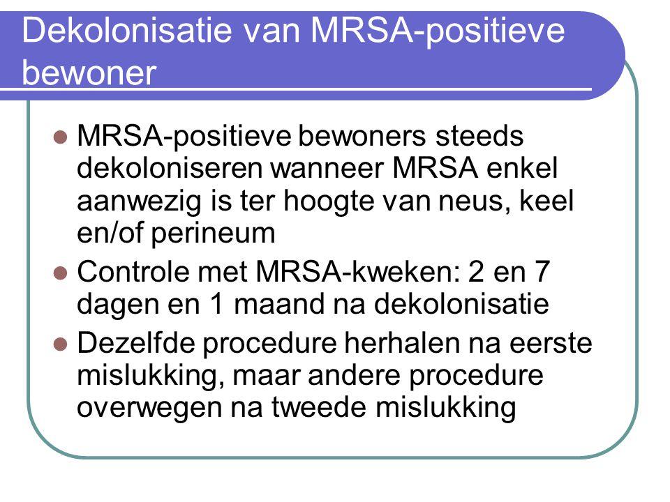 Dekolonisatie van MRSA-positieve bewoner  MRSA-positieve bewoners steeds dekoloniseren wanneer MRSA enkel aanwezig is ter hoogte van neus, keel en/of