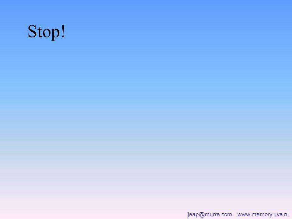jaap@murre.com www.memory.uva.nl Stop!