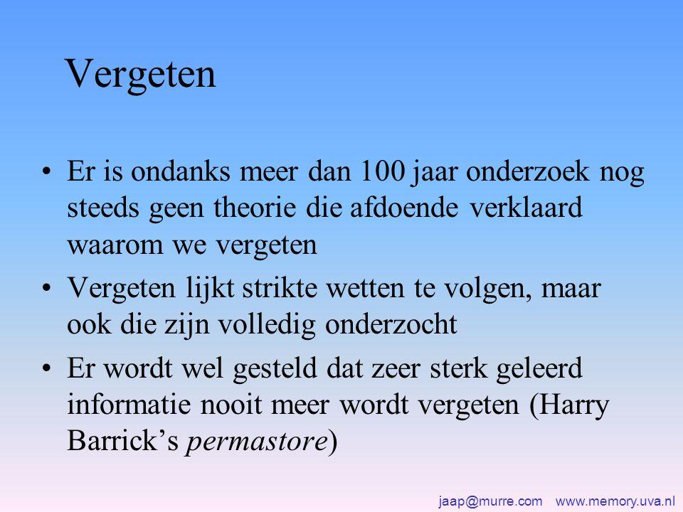 jaap@murre.com www.memory.uva.nl Vergeten •Er is ondanks meer dan 100 jaar onderzoek nog steeds geen theorie die afdoende verklaard waarom we vergeten •Vergeten lijkt strikte wetten te volgen, maar ook die zijn volledig onderzocht •Er wordt wel gesteld dat zeer sterk geleerd informatie nooit meer wordt vergeten (Harry Barrick's permastore)